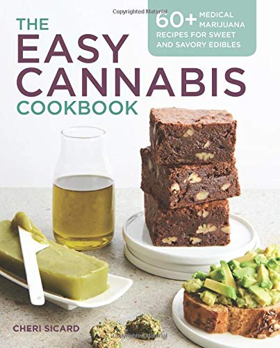 The Easy Cannabis Cookbook: 60+ Medical Marijuana Recipes for Sweet and Savory