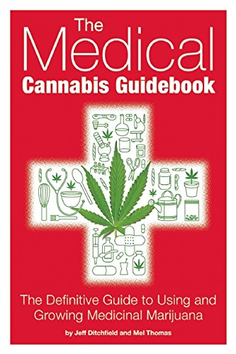 The Medical Cannabis Guidebook: The Definitive Guide To Using and Growing