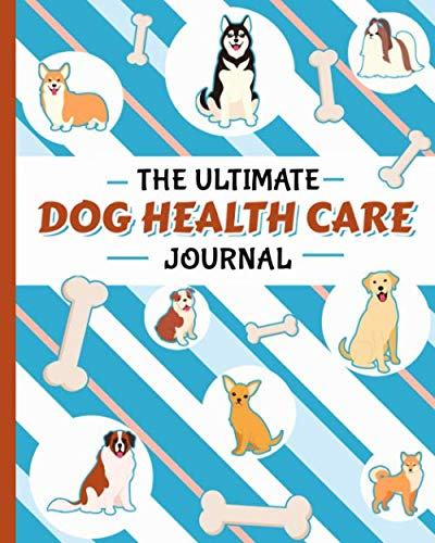 The Ultimate Dog Health Care Journal - Puppy Medical Record Book: Immunization,