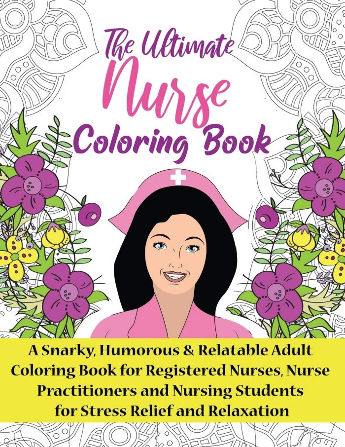 The Ultimate Nurse Coloring Book: A Snarky, Relatable & Humorous Adult Coloring